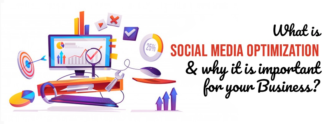 WHAT IS SOCIAL MEDIA OPTIMIZATION AND WHY IT IS IMPORTANT FOR YOUR BUSINESS | DezignApe Technology