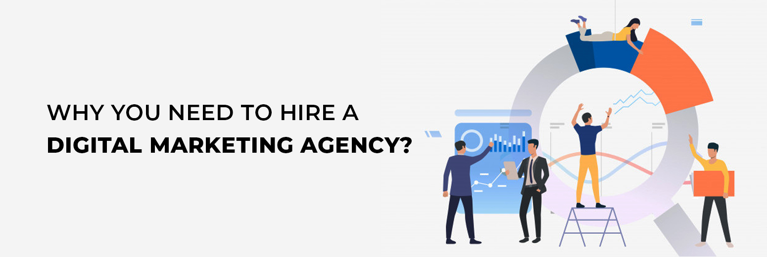 WHY YOU NEED TO HIRE DIGITAL MARKETING AGENCY